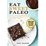 Eat Sweet Paleo: Best 25 Low Carb Dessert Recipes That Are Guaranteed To Satisfy Your Sweet Tooth (English Edition)