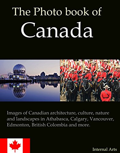 The Photo Book of Canada. Images of Canadian architecture, culture, nature, landscapes in Athabasca, Calgary, Vancouver, Edmonton, British Colombia and more. (Photo Books) (English Edition)