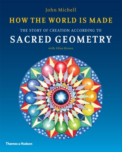 How the World Is Made: The Story of Creation According to Sacred Geometry por John Michell