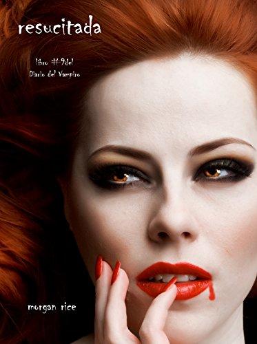 Resucitada (Libro #9 Del Diario Del Vampiro) (Diario de un Vampiro) por Morgan Rice