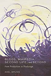 Blogs, Wikipedia, Second Life, and Beyond: From Production to Produsage (Digital Formations)