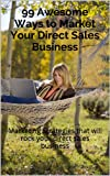 99 Awesome Ways to Market Your Direct Sales Business