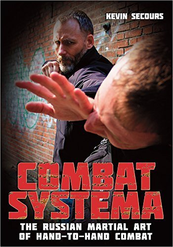 COMBAT SYSTEMA PART 1: The Russian Martial Art of Hand-to-Hand Combat by Kevin Secours