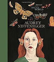 Awake in the Dream World: The Art of Audrey Niffenegger by Audrey Niffenegger (2013-05-14)