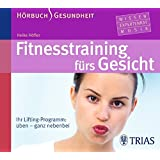 Fitness-Training fürs Gesicht - Hörbuch: Ihr Lifting-Programm: üben - ganz nebenbei (REIHE, Hörbuch Gesundheit)