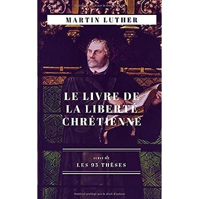 Le Livre de la Liberté chrétienne: suivi de Les 95 thèses