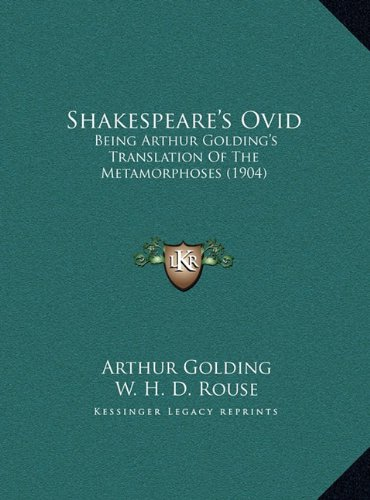 Shakespeare's Ovid Shakespeare's Ovid: Being Arthur Golding's Translation of the Metamorphoses (190being Arthur Golding's Translation of the Metamorph