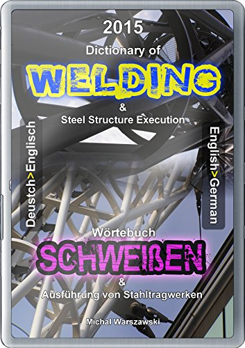 English>German>English Dictionary of Welding: Welding&Steel Structure Execution (Dictionaries of Welding Book 2) (English Edition) (Gebäude-wörterbuch)