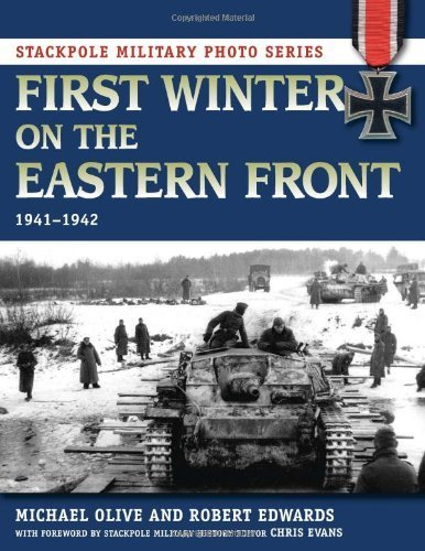 First Winter on the Eastern Front: 1941-1942 (Stackpole Military Photo Series) by Olive, Michael, Robert J. Edwards (2013) Paperback