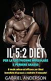 Il 5: Diet 2 per la costruzione muscolare e perdere grasso: Il modo veloce ed efficace per Shed tonnellate di grasso e costruire il muscolo!