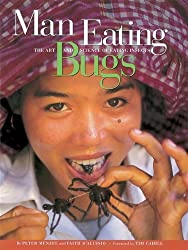 Man Eating Bugs: The Art and Science of Eating Insects by Peter Menzel (2004-03-01)
