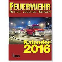 Feuerwehr Kalender 2016: Retten - Löschen - Bergen
