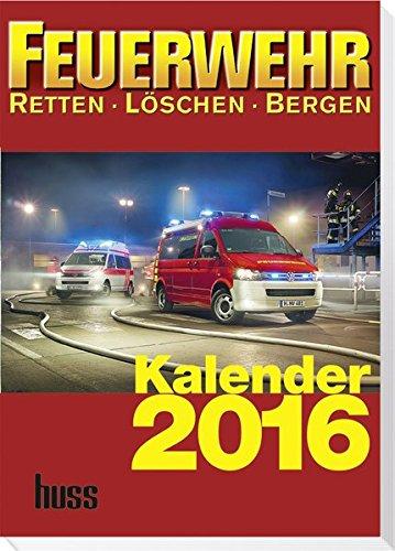 FEUERWEHR-Kalender 2016: Retten - Löschen - Bergen