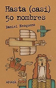 Hasta  50 nombres  - Leer Y Pensar) par Daniel Nesquens