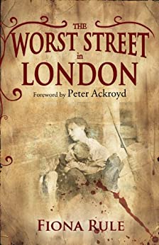 The Worst Street in London: Foreword by Peter Ackroyd by [Rule, Fiona]