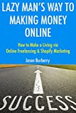 Lazy Man's Way to Making Money Online: How to Make a Living via Online Freelancing & Shopify Marketing (English Edition)