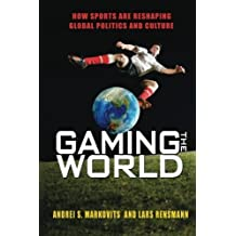 Gaming the World: How Sports Are Reshaping Global Politics and Culture by Markovits, Andrei S., Rensmann, Lars (2013) Paperback
