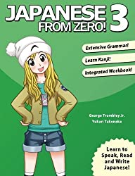 Japanese From Zero! 3: Proven Techniques to Learn Japanese for Students and Professionals (Volume 3) by George Trombley (2006-05-01)
