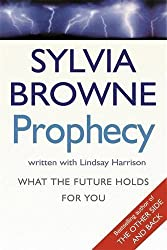 Prophecy: What the future holds for you by Sylvia Browne (2007-02-08)