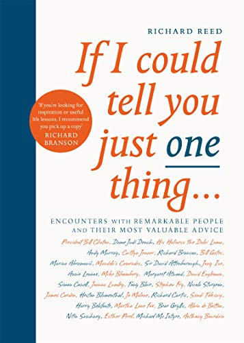 a8397e5b7 If I Could Tell You Just One Thing...: Encounters with Remarkable People  and Their Most Valuable Advice