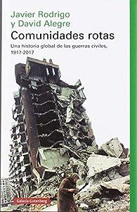 Comunidades rotas: Una historia global de las guerras civiles, 1917-2017 par David Alegre