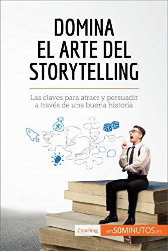 Domina el arte del storytelling: Las claves para atraer y persuadir a través de una buena historia (Coaching) por 50Minutos.es