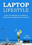 LAPTOP LIFESTYLE 2016: ETSY BUSINESS & FOREIGN AFFILIATE MARKETING BUNDLE (English Edition)