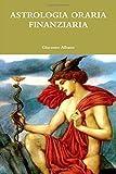 Scarica Libro Astrologia Oraria Finanziaria (PDF,EPUB,MOBI) Online Italiano Gratis