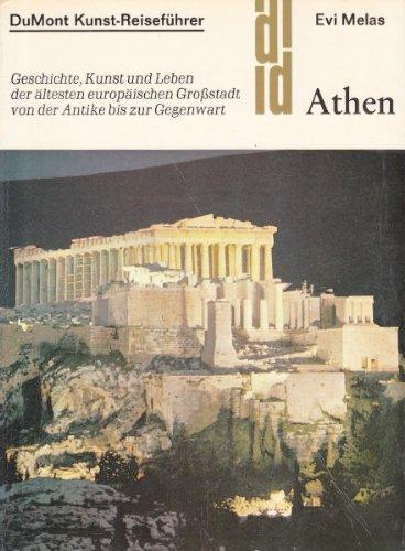 Athen: Geschichte, Kunst und Leben der ältesten europäischen Grossstadt von der Antike bis zur Gegenwart