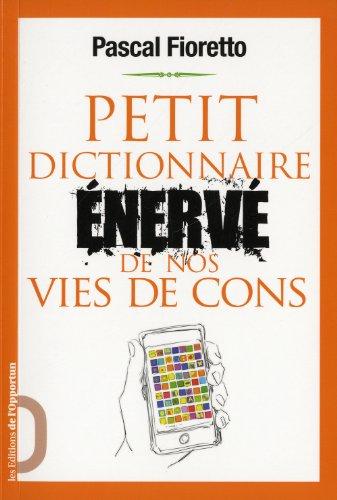Petit dictionnaire énervé de nos vies de cons