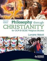 Philosophy through Christianity for OCR B GCSE Religious Studies: Second Edition (OCR GCSE Religious Studies) by Lorraine Abbott (2009-06-26)