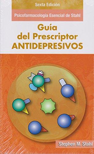 Guía del Prescriptor en Antidepresivos - Sexta Edición: Psicofarmacología esencial de Stahl