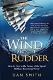 The Wind and the Rudder: How to Live in the Power of the Spirit Without Becoming Weird by Dan Smith (2012-09-18)
