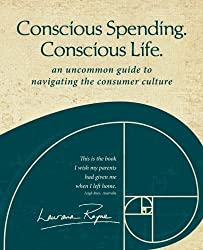 Conscious Spending. Conscious Life.: An uncommon guide to navigating the consumer culture by Laurana Rayne (2013-02-02)