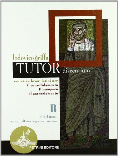 Tutor discentium. Tomo 2: Sintassi, episodi di storia greca e romana. Per le Scuole superiori