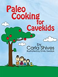 Paleo Cooking For Cavekids (English Edition)