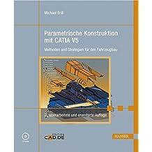 Parametrische Konstruktion mit CATIA V5. Methoden und Strategien für den Fahrzeugbau. Mit CD