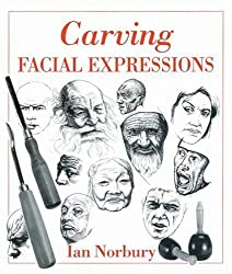 Carving Facial Expressions by Ian Norbury (1997-04-03)