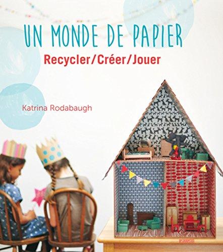 Un monde de papier : Recycler/créer/jouer