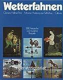 Wetterfahnen: Mit einer Anleitung zum Selbstbau. 280 historische und moderne Beispiele