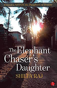 The Elephant Chaser's Daughter by [Raj, Shilpa]