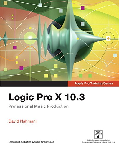 Logic Pro X 10.3: Professional Music Production (Apple Pro Training)