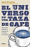 El universo en una taza de café: Respuestas sencillas a enigmas de la ciencia y el cosmos, de Jordi Pereyra