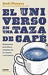 El universo en una taza de café: Respuestas sencillas a enigmas de la ciencia y el cosmos par Pereyra
