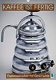 Espressokocher mit Geschichte: Kaffee ist fertig (Wandkalender 2019 DIN A3 hoch): Historische Espressokocher: Frisch aufgebrüht! (Monatskalender, 14 Seiten ) (CALVENDO Lifestyle)