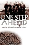 One Step Ahead - A Mother of Seven Escaping Hitler's Claws: A True History - Jewish Women, Family Survival, Resistance and Defiance against the Nazi War Machine in World War II (English Edition)