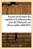 Leçons sur la tenue des registres et rédaction des actes de l'état civil, données aux élèves-maîtres: de l'école normale primaire de Douai