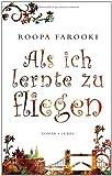 'Als ich lernte zu fliegen: Roman' von Roopa Farooki