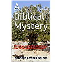 A Biblical Mystery: Christians need to become a Jew! What does this mean? (English Edition)