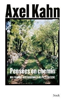 Pensées en chemin : Ma France des Ardennes au Pays basque (Essais - Documents) par [Kahn, Axel]